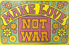 Make love, not war.