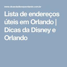 Lista de endereços úteis em Orlando | Dicas da Disney e Orlando