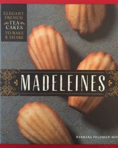 """Giveaway ends Madeleines Cookbook offers a simple, """"foolproof"""" one-bowl method and more than 70 recipes for whipping up these sweet and savory delicacies. Madeleine Recipe, Best Cookbooks, Banana Nut, Banana Recipes, Oven Recipes, Tea Cakes, Sweet Cakes, Let Them Eat Cake, Pecan"""