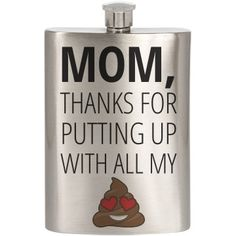 Thank your mom this mothers day with a funny flask design. You know that you've given your mom some grief in your lifetime. Show her you are thankful that she has put up with all of your stupid shit with this poop emoji. Love you Mom. Thank You Mom, Love You Mom, Funny Mothers Day Gifts, You Stupid, Grief, Flask, Emoji, Thankful, Design