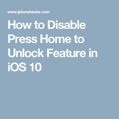 How to Disable Press Home to Unlock Feature in iOS 10