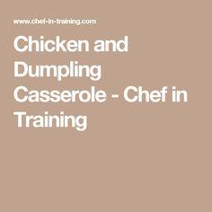 Chicken and Dumpling Casserole - Chef in Training
