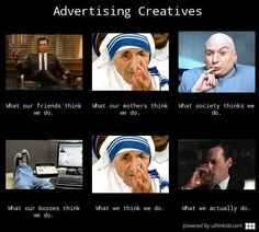 Perception vs Reality: What People Think I Do/What I Really Do Meme    Different jobs in advertising