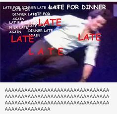 LATE FOR DINNER LATE AGAIN