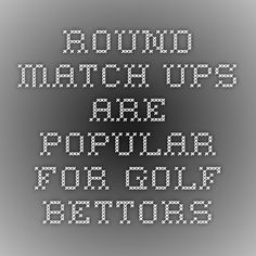 Round Match Ups Are Popular For Golf Bettors