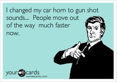 I changed my car horn to gun shot sounds.... People move out of the way much faster now. #hilarious #funny #joke #humour #lol #rofl #funnypics #memes