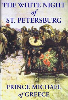 The White Night of St. Petersburg by Prince Michael of Greece