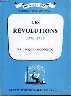 Les revolutions 1770-1799 by Godechot Jacques http://www.amazon.ca/dp/B002CFMKP4/ref=cm_sw_r_pi_dp_A-wtvb1R85F7T