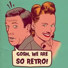 """Gosh, we are So Retro!""   http://bridgitteraven.com/2012/12/10/young-wild-free-and-boring-as-hell/#"