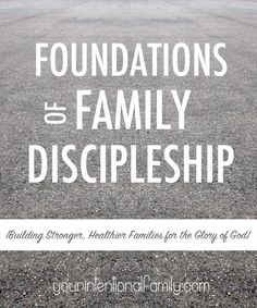 Foundations of Family Discipleship - Building stronger healthier families for the glory of God! As much as it is in our power, discipleship should start in the home and launch from there to the ends of the earth. So in order to challenge all of us to intentionally reflect on our call to disciple our children, here are some key areas to consider.