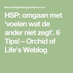 HSP: omgaan met 'voelen wat de ander niet zegt'. 6 Tips! – Orchid of Life's Weblog
