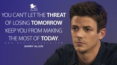 Barry Allen: You can't let the threat of losing tomorrow keep you from making the most of today. Why Quotes, Tv Show Quotes, Hope Quotes, Love Me Quotes, The Flash Quotes, Meaningful Quotes, Inspirational Quotes, Tomorrow Quotes, Destiny Quotes