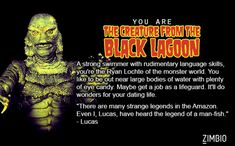 I'm the Creature From the Black Lagoon in Zimbio's Which Universal Monster Are You? Quiz.