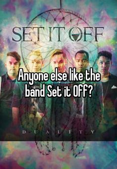 Anyone else like the band Set it Off?