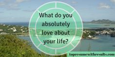 What do you absolutely love about your life?