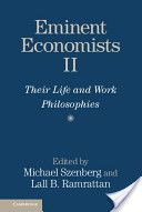 Eminent economists II : their life and work philosophies / edited by Michael Szenberg, Lall B. Ramrattan (2014)