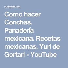 Como hacer Conchas. Panadería mexicana. Recetas mexicanas. Yuri de Gortari - YouTube