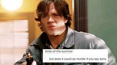 """but does it count as murder if you say sorry"" Sam Winchester + text posts #Supernatural"