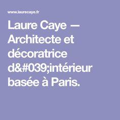 Laure Caye — Architecte et décoratrice d'intérieur basée à Paris.