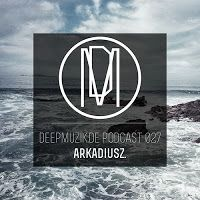 Shameless Selfpromotion: Arkadiusz. - Deepmuzik.de Podcast 27