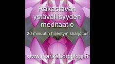 Rakastavan ystävällisyyden meditaatio / Marika Borg #Finnish
