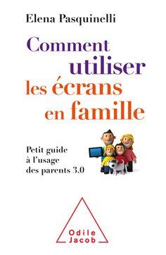 Comment utiliser les écrans en famille - Petit guide à l'usage des parents 3.0 Guide Des Parents, Parenting, Books, Attention, Aide, Consoles, Internet, Sport, Products