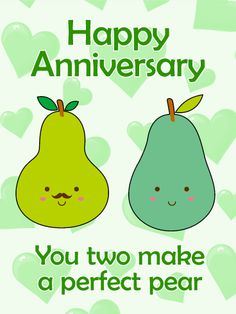 """For Perfect Pear - Happy Anniversary Card: Like peanut butter and jelly, peaches and cream, or cookies and milk, your loved one and their partner make the """"perfect pear!"""" As they celebrate another year together, use this Happy Anniversary card to send your well wishes. The cute design will bring smiles and laughter to their special day and the sweet gesture will show them how much you care."""
