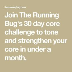 Join The Running Bug's 30 day core challenge to tone and strengthen your core in under a month.