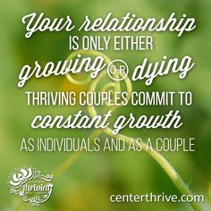 Make your relationship thrive by committing to constant growth!! #relationships #thrivinglove #couplescounseling