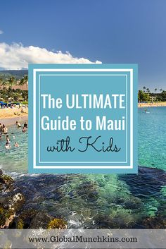 The ULTIMATE Guide to Family Fun Activities in Maui   Divided by Age Group.  See more great tips on Traveling to Maui with Kids on www.GlobalMunchkins.com