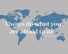 Map with Travel Quote Always do what you are afraid to by Jivana i like living by this saying, fear defines many of our actions, it seems to control us, but if you take control before it acts, you define the things you do and fear becomes a bystander