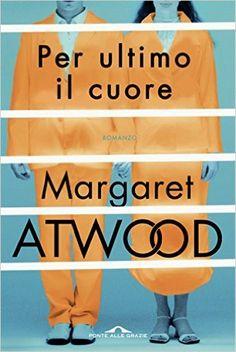 Per ultimo il cuore eBook: Margaret Atwood, Elisa Banfi: Amazon.it: Kindle Store