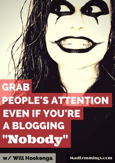 Grab People's Attention Even If You're a Blogging Nobody http://madlemmings.com/2014/06/04/get-attention-blogging-unknown/ #bloggingtips #blogging