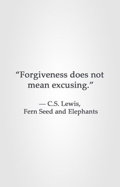 """""""Forgiveness does not mean excusing. Lewis, Fern Seed and Elephants.give the hurt and the unfair to God.The Battle is the Lord's Great Quotes, Quotes To Live By, Me Quotes, Motivational Quotes, Inspirational Quotes, People Quotes, Forgive Quotes, Music Quotes, Wisdom Quotes"""
