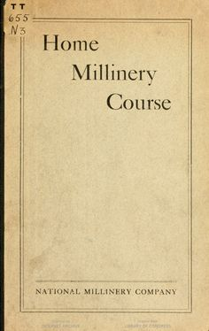 Home millinery course; a thorough, practical and complete series of lessons.