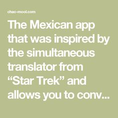 """The Mexican app that was inspired by the simultaneous translator from """"Star Trek"""" and allows you to converse in 5 languages 