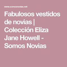 Fabulosos vestidos de novias | Colección Eliza Jane Howell  - Somos Novias