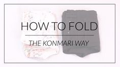 How to Fold Clothes with KonMari (Video Demonstrations)