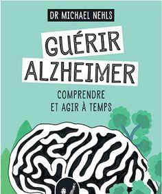 Guérir Alzheimer : comprendre et agir à temps / Michael Nehls. Actes Sud, 2017.