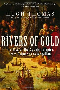 """Rivers of Gold: The Rise of the Spanish Empire, from Columbus to Magellan by Hugh Thomas:  """"Hugh Thomas's magisterial narrative of Spain in the New World has all the characteristics of great historical literature: amazing discoveries, ambition, greed, religious fanaticism, court intrigue, and a battle for the soul of humankind."""" Source: Amazon http://www.amazon.com/Rivers-Gold-Spanish-Columbus-Magellan/dp/0812970551"""