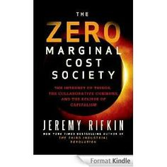 The Hardcover of the The Zero Marginal Cost Society: The Internet of Things, the Collaborative Commons, and the Eclipse of Capitalism by Jeremy Rifkin at Ecological Economics, Michael Dell, Internet Of Things, Massive Open Online Courses, Social Capital, Sharing Economy, Social Science, Bestselling Author, New Books