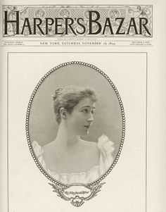 Mrs. John Jacob Astor's image, on the American Gilded Age cover of, Harper's Bazar Magazine, November 18th, c.1899. She, a prominent member of NYC's Gilded Age elite society. ~ {cwl} ~ (Harpers Bazaar/fashion)
