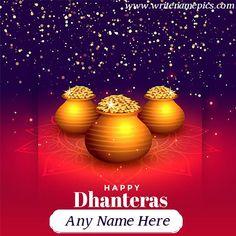 Happy Dhanteras Greetings card online free name Editor Dhanteras Wishes Images, Happy Dhanteras Wishes, Diwali Wishes Quotes, Happy Diwali 2017, Happy Diwali Wallpapers, Happy Diwali Images, Diwali Pictures, Happy Eid, Shubh Dhanteras
