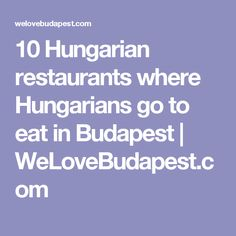 10 Hungarian restaurants where Hungarians go to eat in Budapest | WeLoveBudapest.com