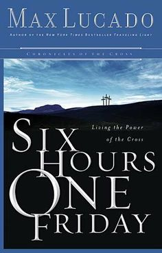 Six Hours One Friday: Living in the Power of the Cross (Chronicles of the Cross) by Max Lucado, http://www.amazon.com/dp/0849908574/ref=cm_sw_r_pi_dp_b5yOrb03M967P