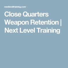 Close Quarters Weapon Retention | Next Level Training