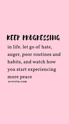 keep progressing in life. let go of hate, anger, poor routines and habits, and watch how you start experiencing more peace Haha Quotes, Up Quotes, Advice Quotes, Self Love Quotes, Life Quotes, Letting Go Quotes, Go For It Quotes, Be Yourself Quotes, Quotes About Anger