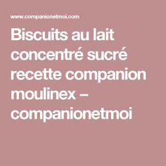 Biscuits au lait concentré sucré recette companion moulinex − companionetmoi