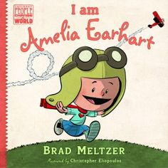 """I Am Amelia Earhart"" by Brad Meltzer children's book. Look around. We live in a world that is starving for heroes. This is my solution. I wanted my kids to see more than princesses and sports figures. I wanted them to see real heroes – Amelia Earhart…Abraham Lincoln – real people no different than themselves. For that reason, each book tells the story of a hero when THEY were a kid."