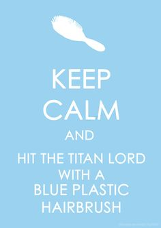 Keep Calm and Hit the Titan Lord with... by obsessive-ninja.deviantart.com